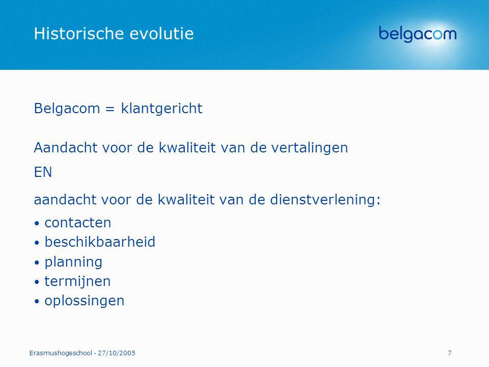 Erasmushogeschool - 27/10/20057 Historische evolutie Belgacom = klantgericht Aandacht voor de kwaliteit van de vertalingen EN aandacht voor de kwalite