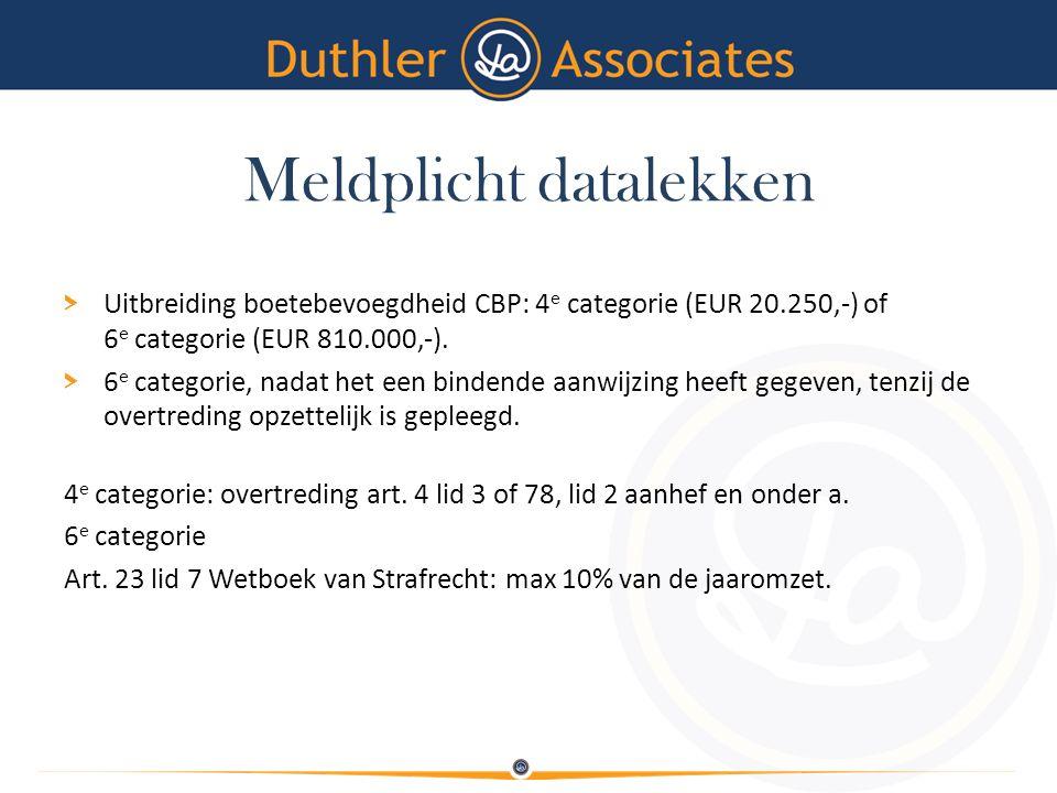 Meldplicht datalekken > Uitbreiding boetebevoegdheid CBP: 4 e categorie (EUR 20.250,-) of 6 e categorie (EUR 810.000,-). > 6 e categorie, nadat het ee
