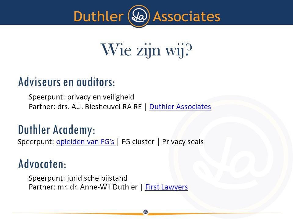 Wie zijn wij? Adviseurs en auditors: Speerpunt: privacy en veiligheid Partner: drs. A.J. Biesheuvel RA RE | Duthler AssociatesDuthler Associates Duthl