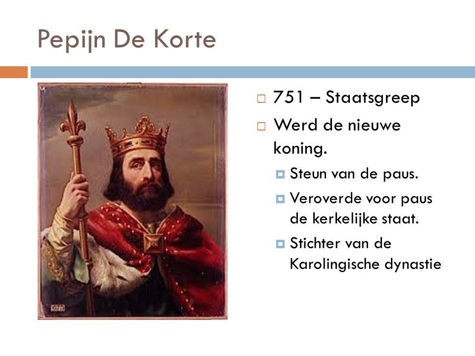 Pepijn De Korte  751 – Staatsgreep  Werd de nieuwe koning.