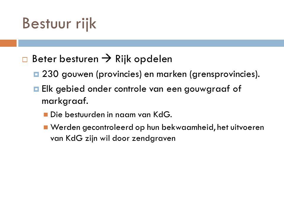 Bestuur rijk  Beter besturen  Rijk opdelen  230 gouwen (provincies) en marken (grensprovincies).