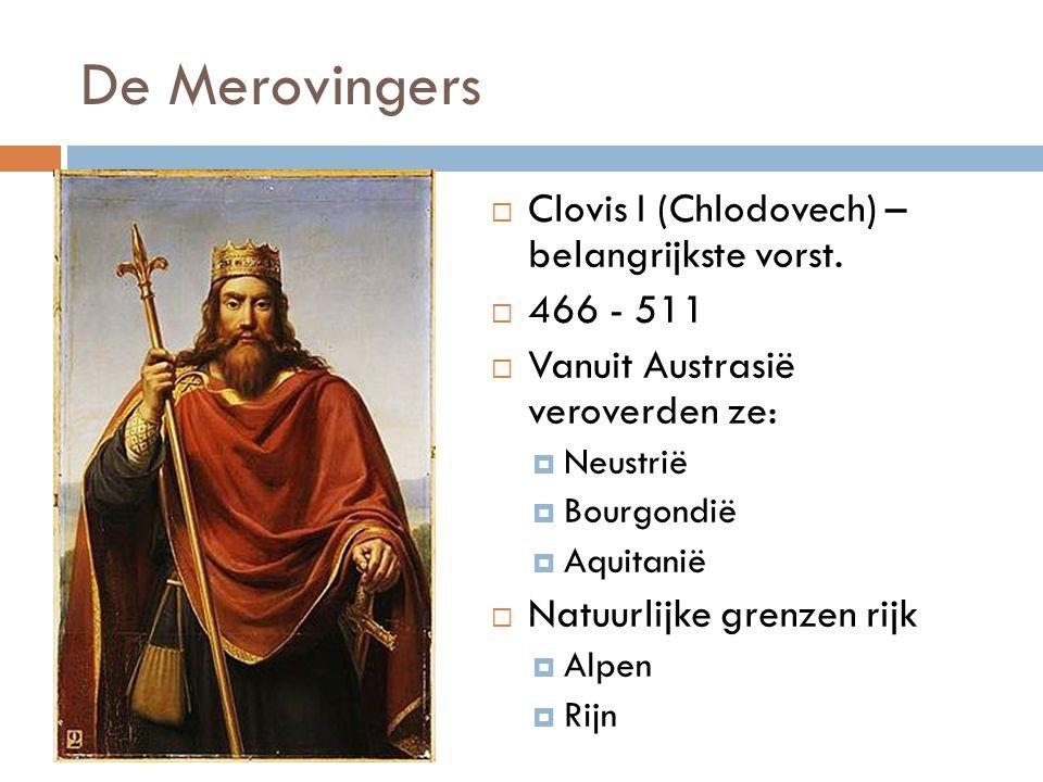 De Merovingers  Clovis I (Chlodovech) – belangrijkste vorst.