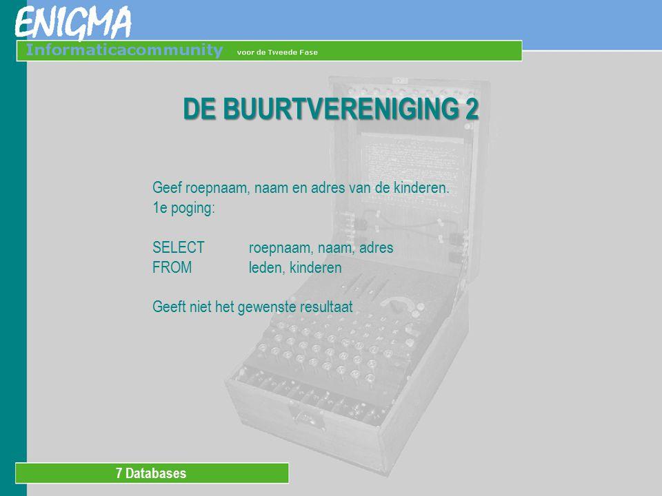 7 Databases DE BUURTVERENIGING 2 Geef roepnaam, naam en adres van de kinderen.