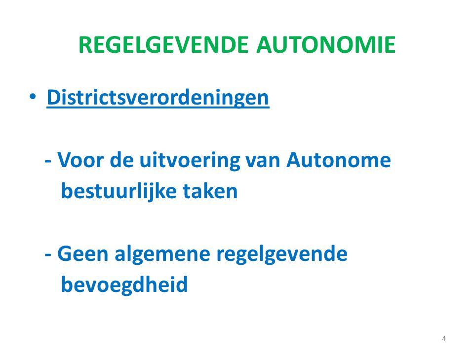 REGELGEVENDE AUTONOMIE Districtsverordeningen - Voor de uitvoering van Autonome bestuurlijke taken - Geen algemene regelgevende bevoegdheid 4