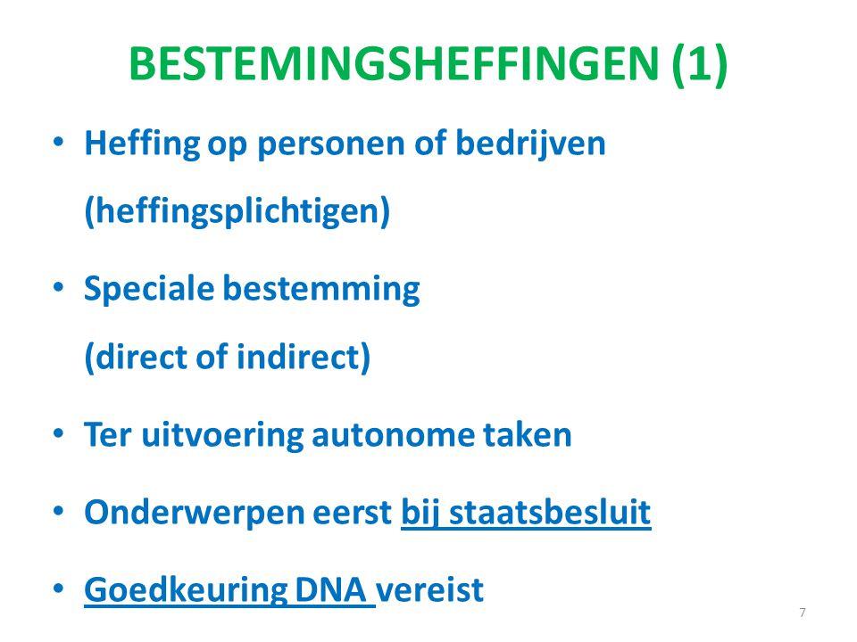 BESTEMINGSHEFFINGEN (1) Heffing op personen of bedrijven (heffingsplichtigen) Speciale bestemming (direct of indirect) Ter uitvoering autonome taken Onderwerpen eerst bij staatsbesluit Goedkeuring DNA vereist 7