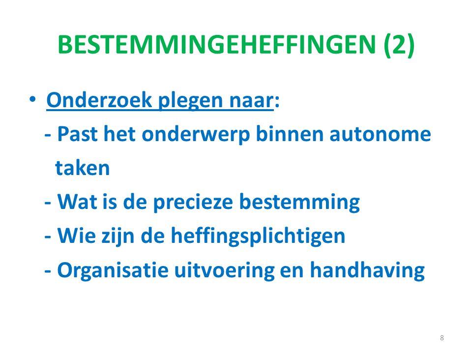 BESTEMMINGEHEFFINGEN (2) Onderzoek plegen naar: - Past het onderwerp binnen autonome taken - Wat is de precieze bestemming - Wie zijn de heffingsplichtigen - Organisatie uitvoering en handhaving 8