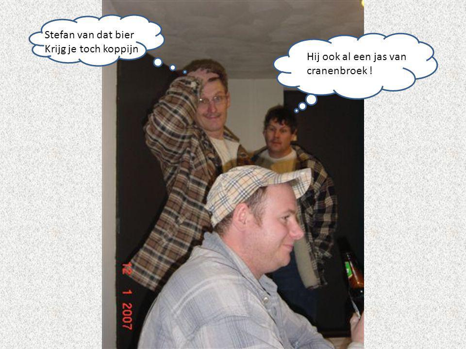 Stefan van dat bier Krijg je toch koppijn Hij ook al een jas van cranenbroek !