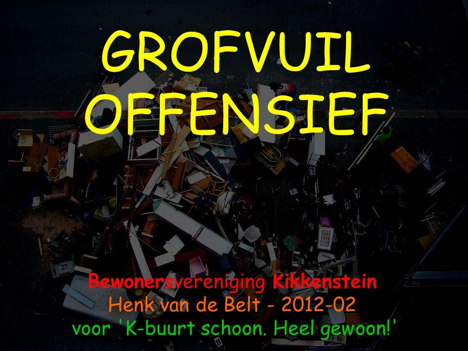GROFVUIL OFFENSIEF Bewonersvereniging Kikkenstein Henk van de Belt - 2012-02 voor 'K-buurt schoon. Heel gewoon!'