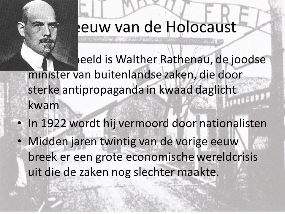 De eeuw van de Holocaust Een voorbeeld is Walther Rathenau, de joodse minister van buitenlandse zaken, die door sterke antipropaganda in kwaad daglich
