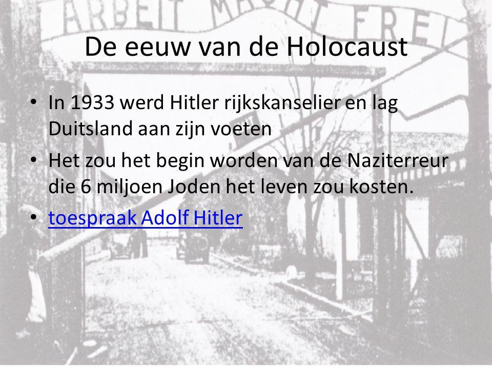 De eeuw van de Holocaust In 1933 werd Hitler rijkskanselier en lag Duitsland aan zijn voeten Het zou het begin worden van de Naziterreur die 6 miljoen