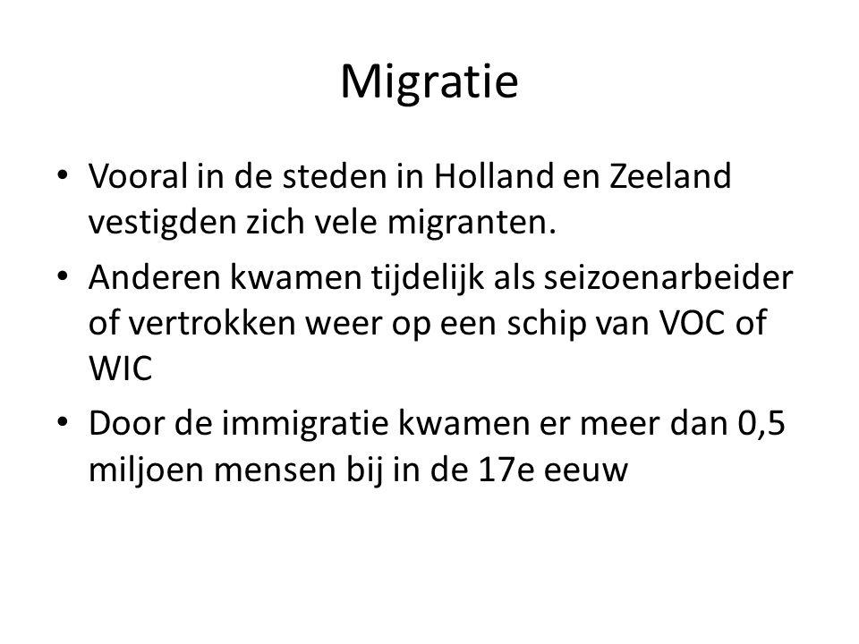 Migratie Vooral in de steden in Holland en Zeeland vestigden zich vele migranten. Anderen kwamen tijdelijk als seizoenarbeider of vertrokken weer op e