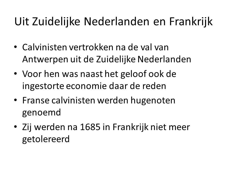 Uit Zuidelijke Nederlanden en Frankrijk Calvinisten vertrokken na de val van Antwerpen uit de Zuidelijke Nederlanden Voor hen was naast het geloof ook