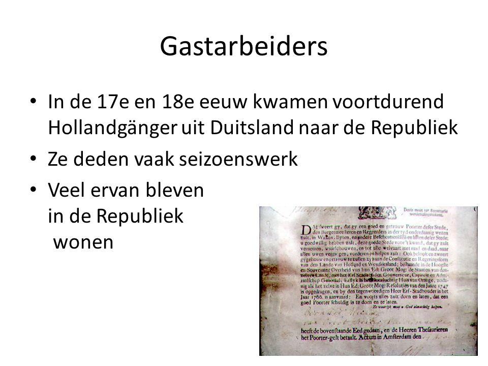 Gastarbeiders In de 17e en 18e eeuw kwamen voortdurend Hollandgänger uit Duitsland naar de Republiek Ze deden vaak seizoenswerk Veel ervan bleven in d
