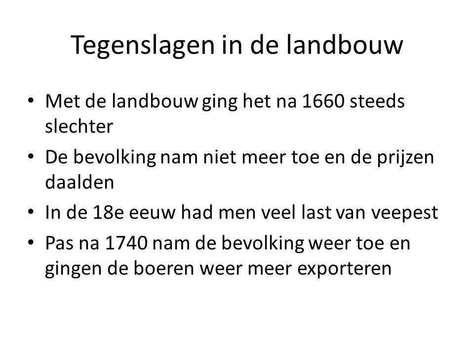Tegenslagen in de landbouw Met de landbouw ging het na 1660 steeds slechter De bevolking nam niet meer toe en de prijzen daalden In de 18e eeuw had me