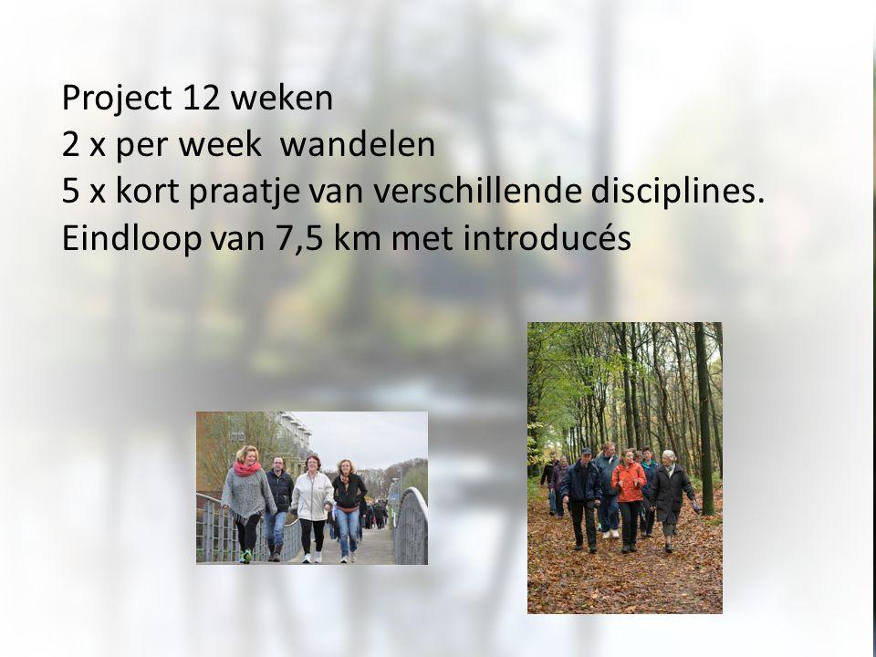 Project 12 weken 2 x per week wandelen 5 x kort praatje van verschillende disciplines. Eindloop van 7,5 km met introducés