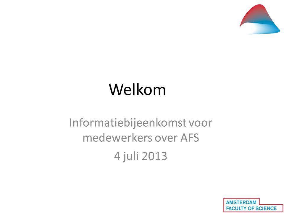 Welkom Informatiebijeenkomst voor medewerkers over AFS 4 juli 2013