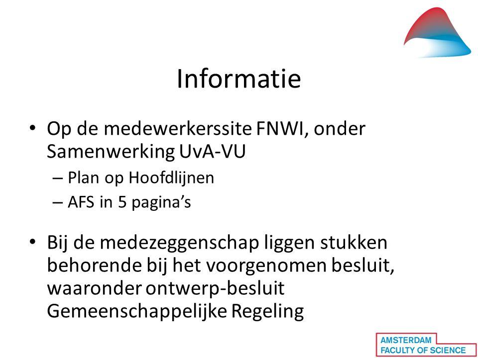 Informatie Op de medewerkerssite FNWI, onder Samenwerking UvA-VU – Plan op Hoofdlijnen – AFS in 5 pagina's Bij de medezeggenschap liggen stukken behorende bij het voorgenomen besluit, waaronder ontwerp-besluit Gemeenschappelijke Regeling
