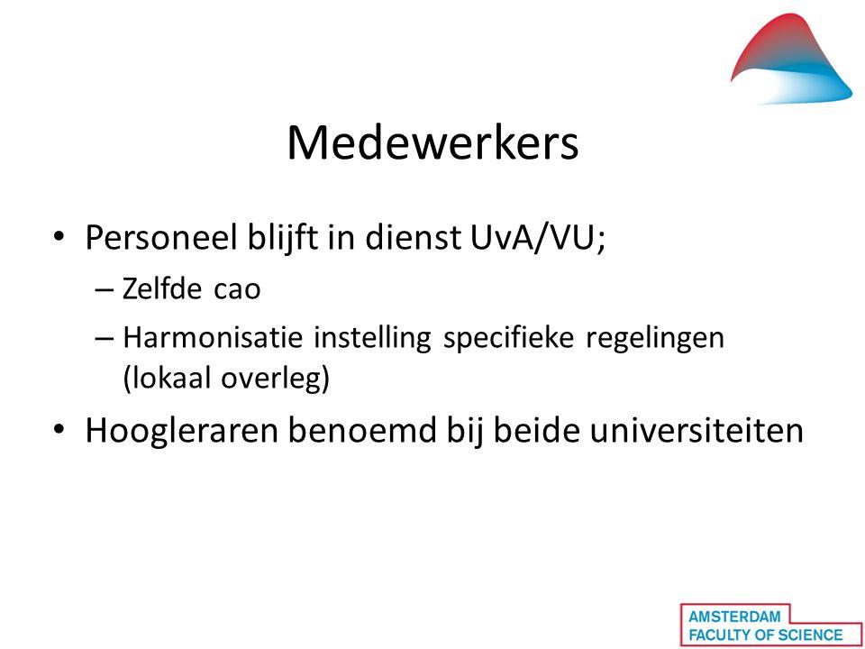 Medewerkers Personeel blijft in dienst UvA/VU; – Zelfde cao – Harmonisatie instelling specifieke regelingen (lokaal overleg) Hoogleraren benoemd bij beide universiteiten
