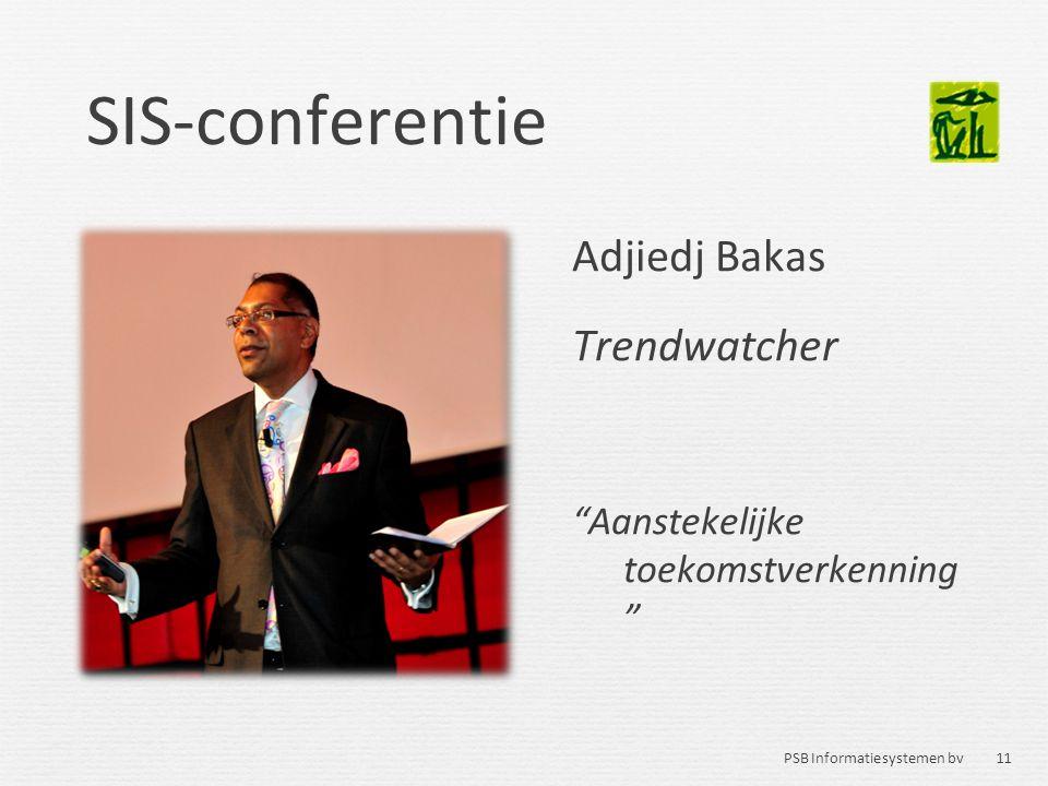 """11 PSB Informatiesystemen bv SIS-conferentie Adjiedj Bakas Trendwatcher """"Aanstekelijke toekomstverkenning """""""