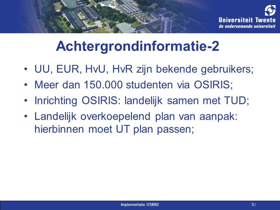 Implementatie OSIRIS 3 Achtergrondinformatie-2 UU, EUR, HvU, HvR zijn bekende gebruikers; Meer dan 150.000 studenten via OSIRIS; Inrichting OSIRIS: la