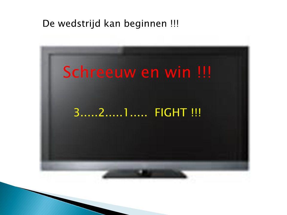 Schreeuw en win !!! 3.....2.....1..... FIGHT !!! De wedstrijd kan beginnen !!!