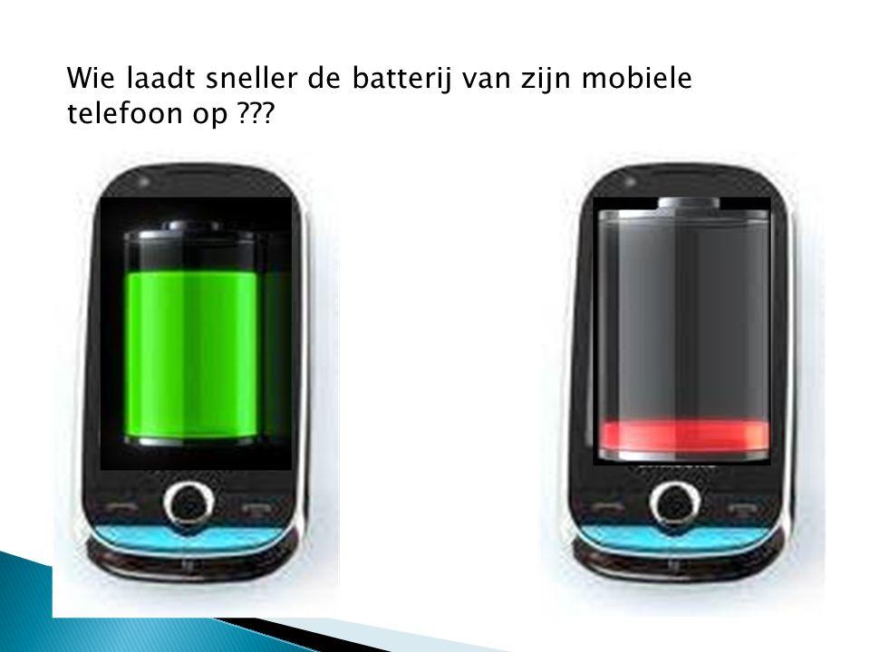 Wie laadt sneller de batterij van zijn mobiele telefoon op ???