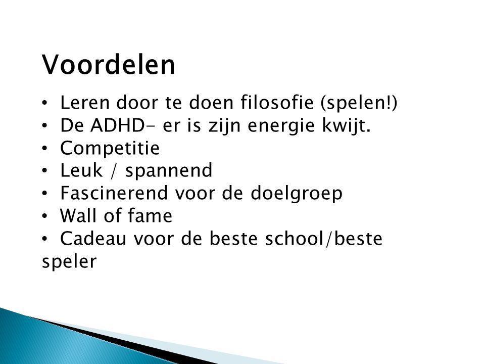 Leren door te doen filosofie (spelen!) De ADHD- er is zijn energie kwijt. Competitie Leuk / spannend Fascinerend voor de doelgroep Wall of fame Cadeau
