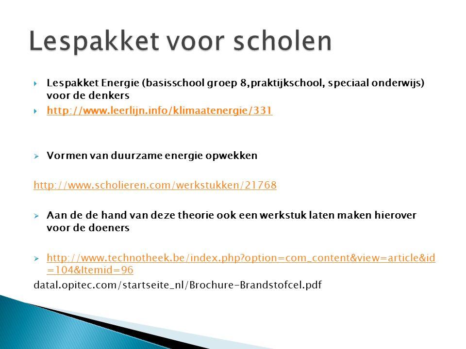  Lespakket Energie (basisschool groep 8,praktijkschool, speciaal onderwijs) voor de denkers  http://www.leerlijn.info/klimaatenergie/331 http://www.