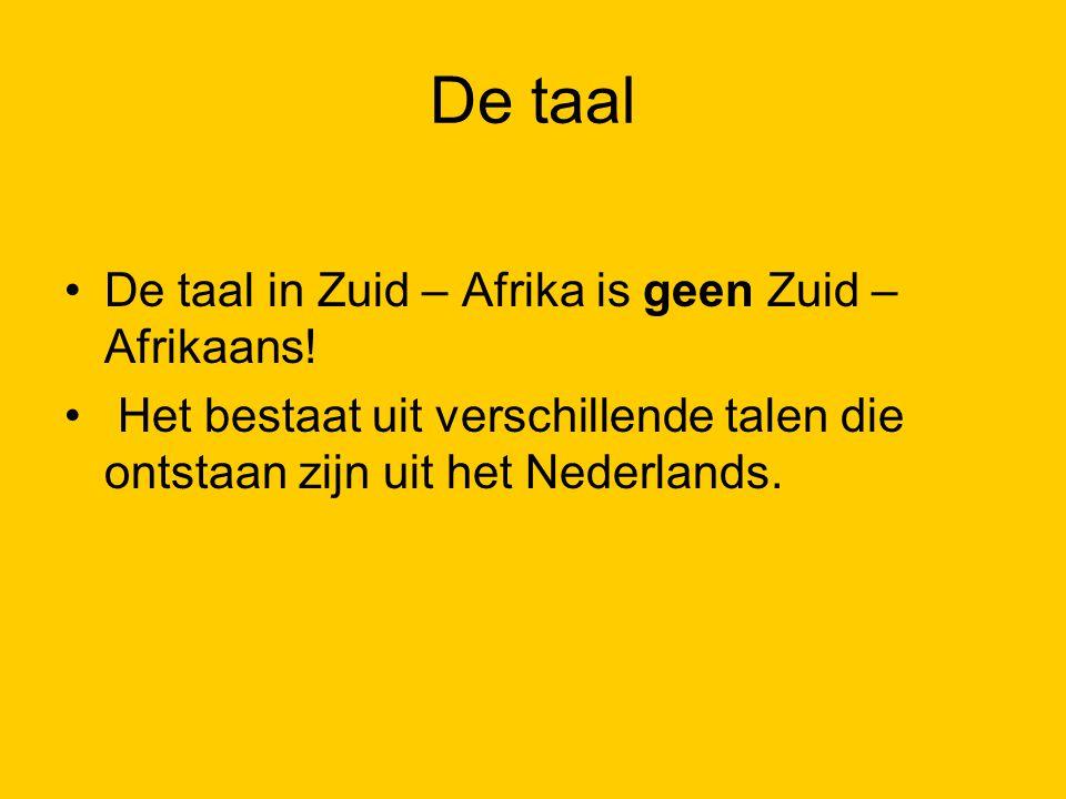De taal De taal in Zuid – Afrika is geen Zuid – Afrikaans! Het bestaat uit verschillende talen die ontstaan zijn uit het Nederlands.
