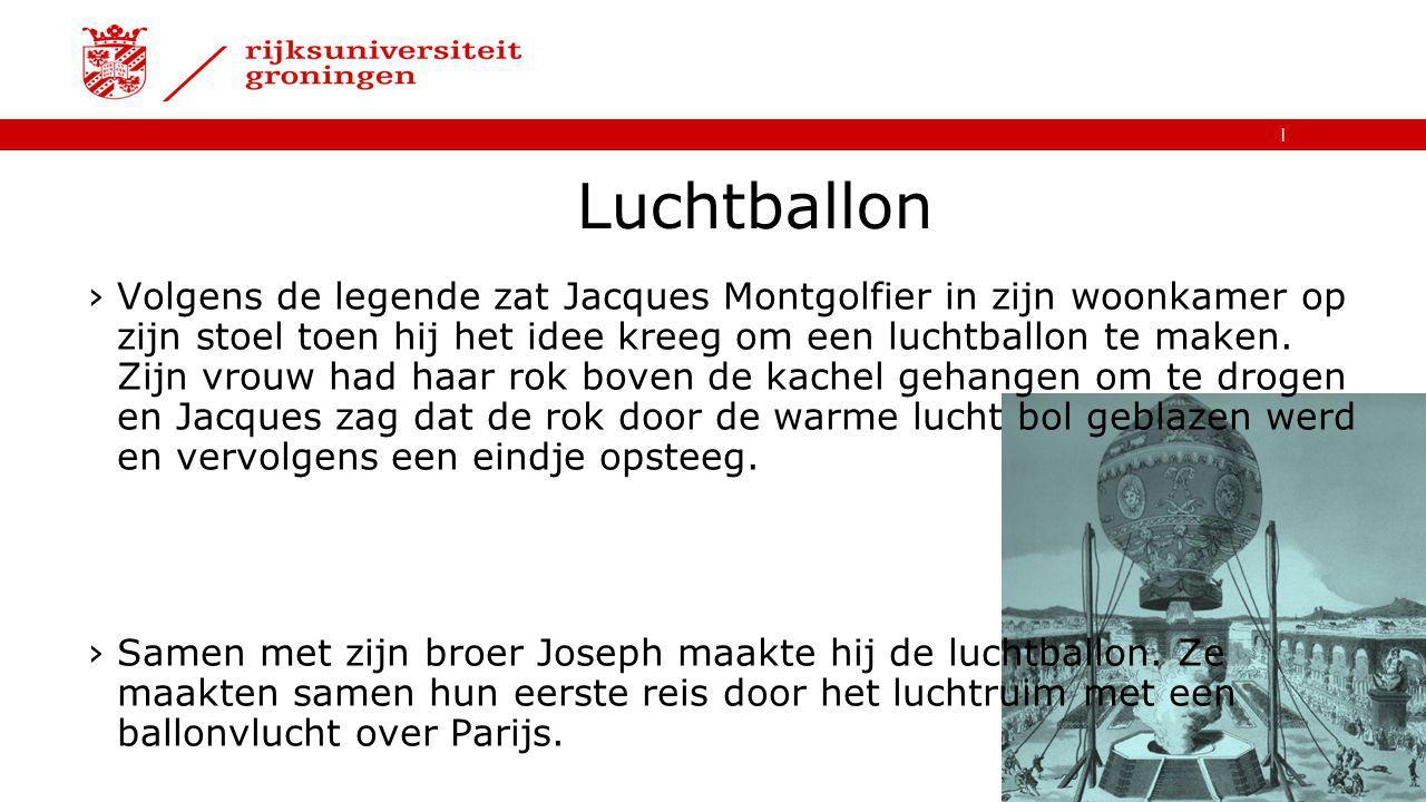   Luchtballon ›Volgens de legende zat Jacques Montgolfier in zijn woonkamer op zijn stoel toen hij het idee kreeg om een luchtballon te maken. Zijn vr