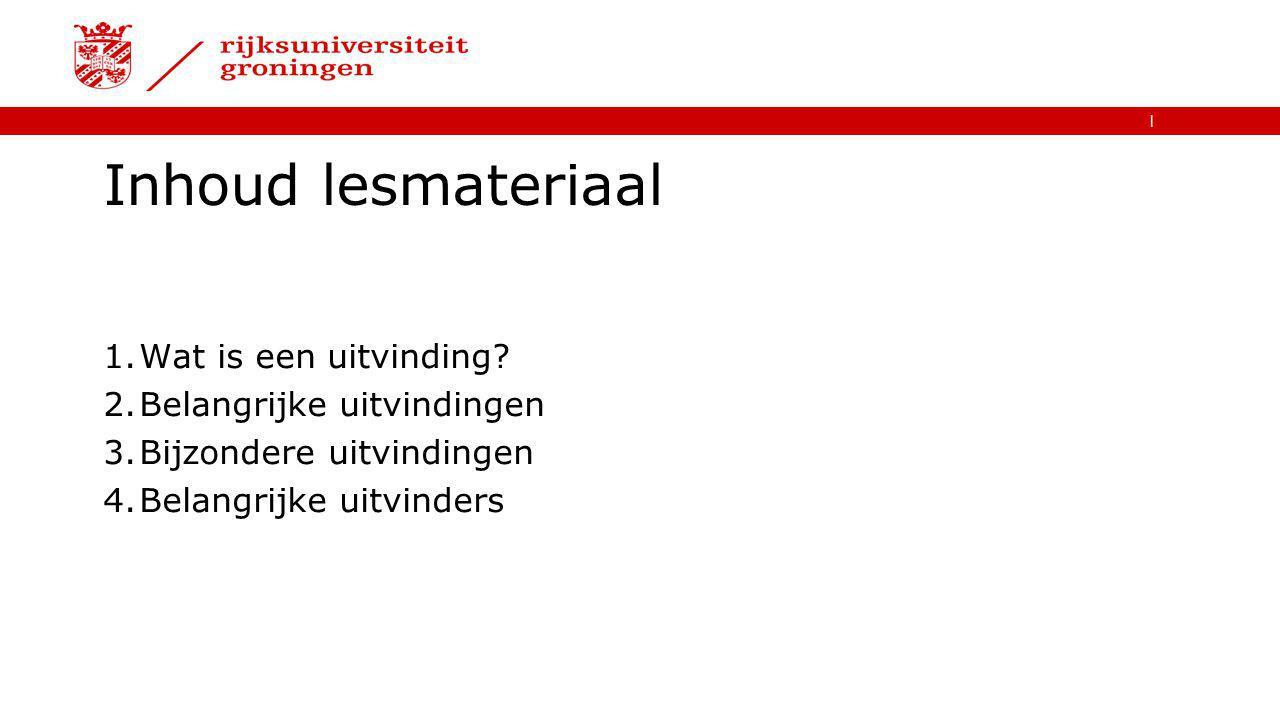   Inhoud lesmateriaal 1.Wat is een uitvinding? 2.Belangrijke uitvindingen 3.Bijzondere uitvindingen 4.Belangrijke uitvinders