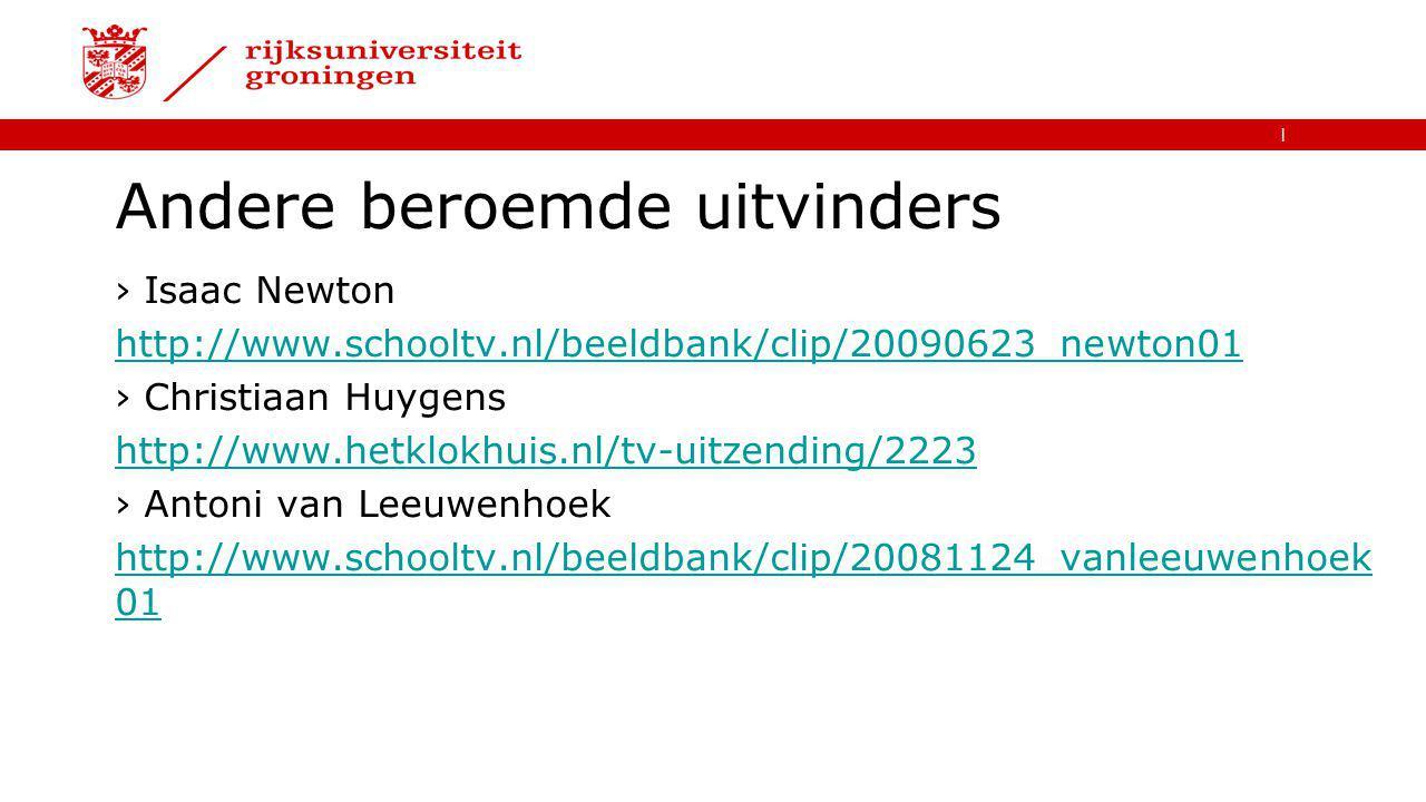 | Andere beroemde uitvinders ›Isaac Newton http://www.schooltv.nl/beeldbank/clip/20090623_newton01 ›Christiaan Huygens http://www.hetklokhuis.nl/tv-uitzending/2223 ›Antoni van Leeuwenhoek http://www.schooltv.nl/beeldbank/clip/20081124_vanleeuwenhoek 01