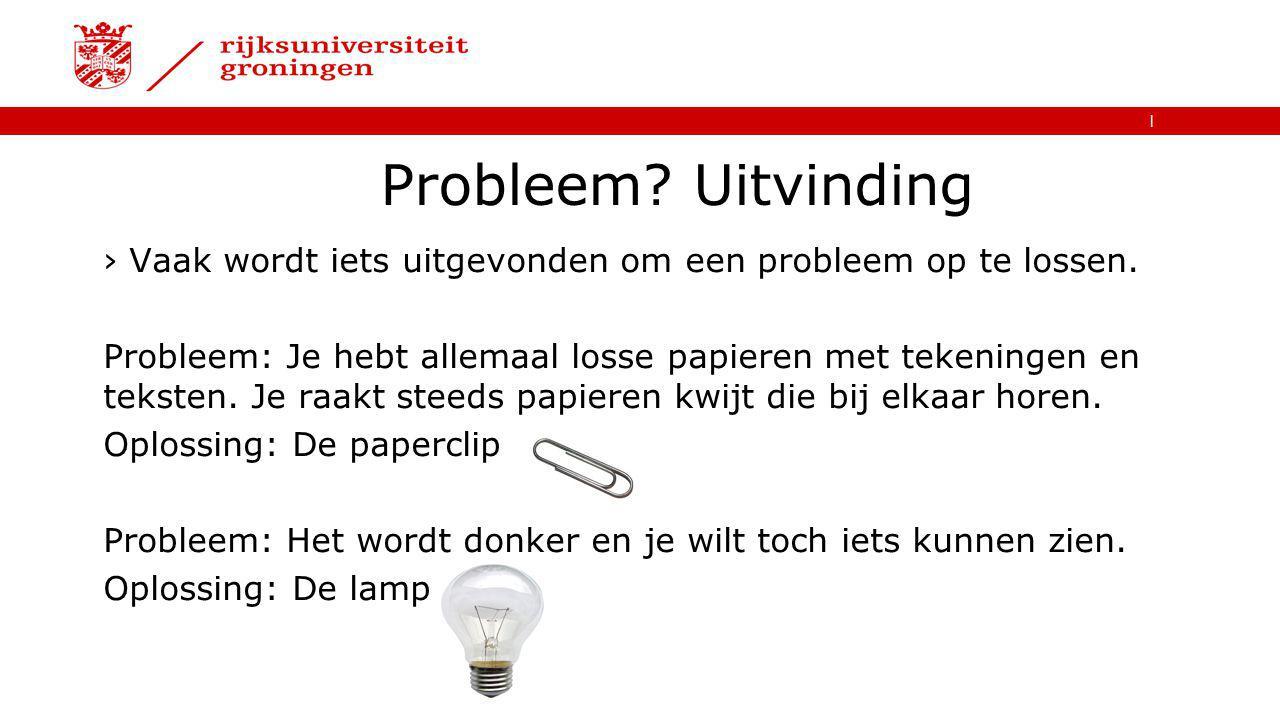 | Probleem.Uitvinding ›Vaak wordt iets uitgevonden om een probleem op te lossen.