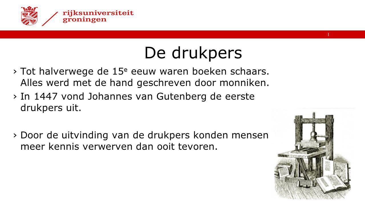   De drukpers ›Tot halverwege de 15 e eeuw waren boeken schaars. Alles werd met de hand geschreven door monniken. ›In 1447 vond Johannes van Gutenberg
