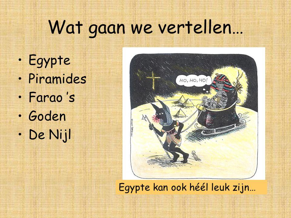 Wat gaan we vertellen… Egypte Piramides Farao 's Goden De Nijl Egypte kan ook héél leuk zijn…