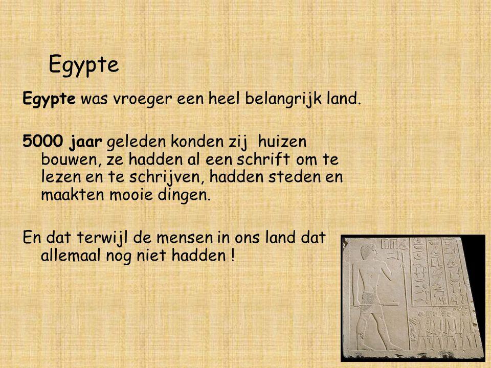 Egypte Egypte was vroeger een heel belangrijk land. 5000 jaar geleden konden zij huizen bouwen, ze hadden al een schrift om te lezen en te schrijven,