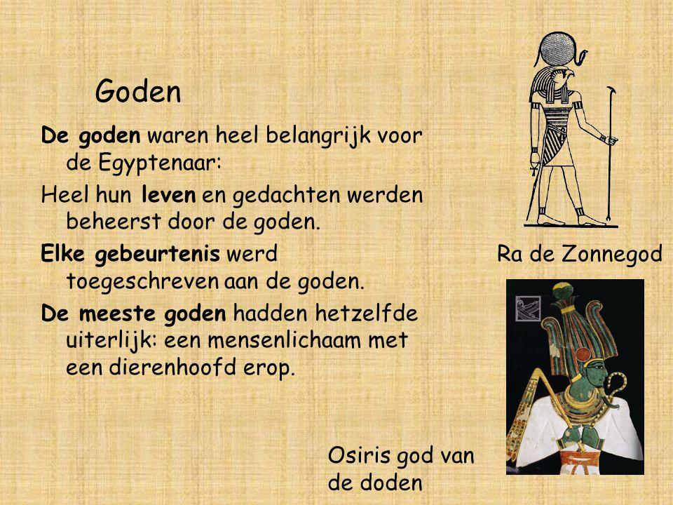 Goden De goden waren heel belangrijk voor de Egyptenaar: Heel hun leven en gedachten werden beheerst door de goden. Elke gebeurtenis werd toegeschreve