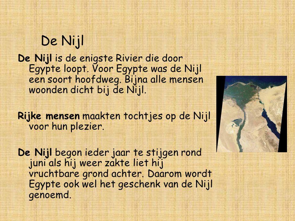 De Nijl De Nijl is de enigste Rivier die door Egypte loopt. Voor Egypte was de Nijl een soort hoofdweg. Bijna alle mensen woonden dicht bij de Nijl. R