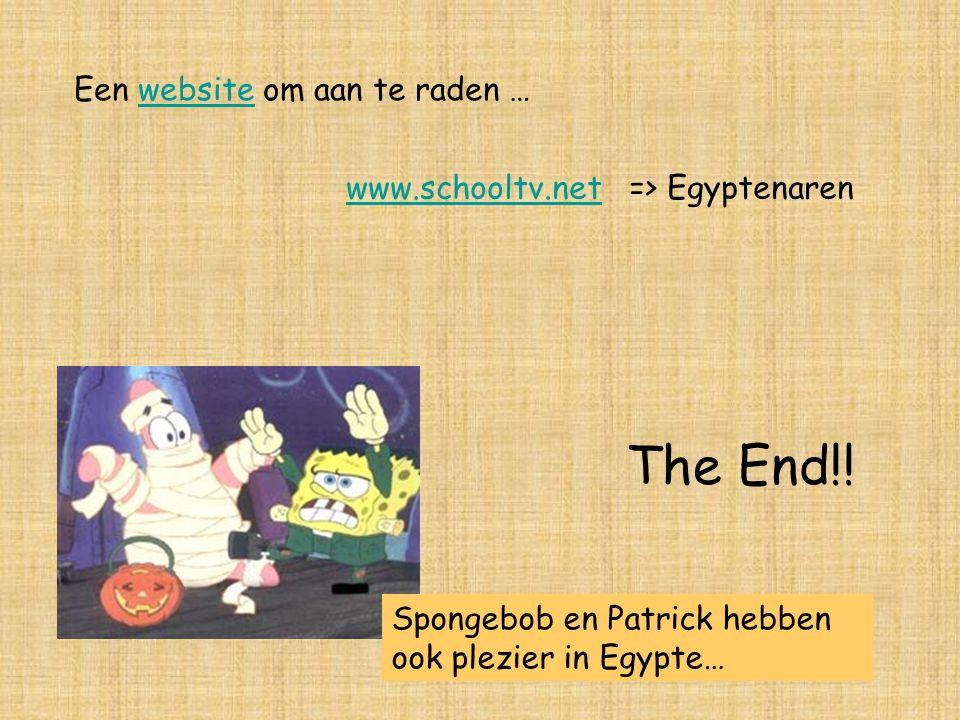 Een website om aan te raden …website www.schooltv.netwww.schooltv.net => Egyptenaren The End!.