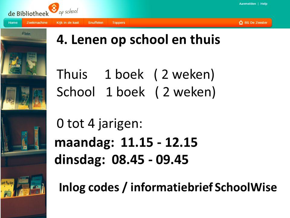 4. Lenen op school en thuis Thuis 1 boek ( 2 weken) School 1 boek ( 2 weken) 0 tot 4 jarigen: maandag: 11.15 - 12.15 dinsdag: 08.45 - 09.45 Inlog code