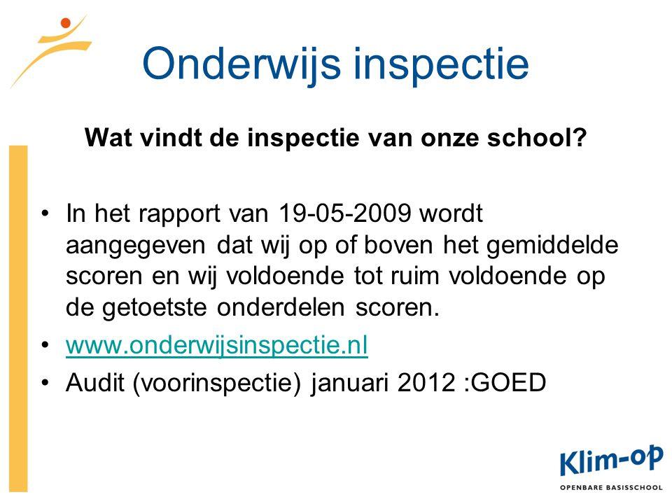 Onderwijs inspectie Wat vindt de inspectie van onze school? In het rapport van 19-05-2009 wordt aangegeven dat wij op of boven het gemiddelde scoren e
