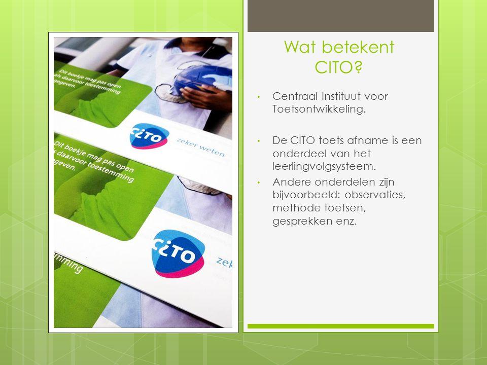 Wat betekent CITO? Centraal Instituut voor Toetsontwikkeling. De CITO toets afname is een onderdeel van het leerlingvolgsysteem. Andere onderdelen zij