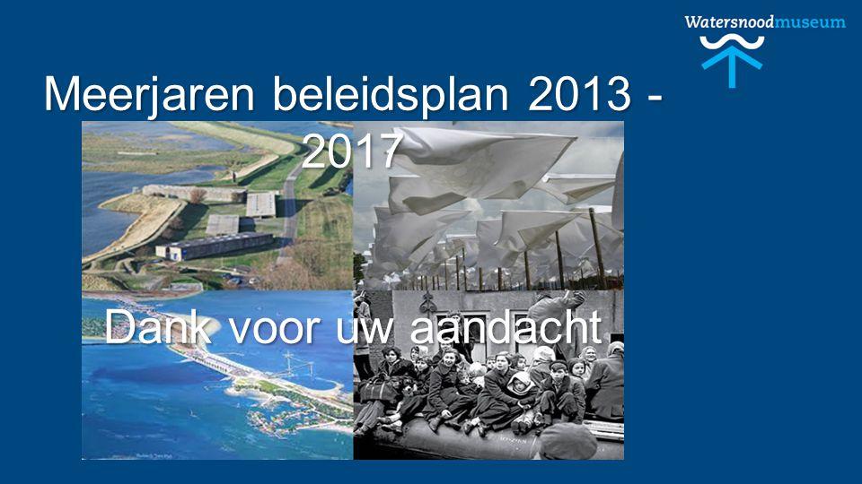 Meerjaren beleidsplan 2013 - 2017 Dank voor uw aandacht