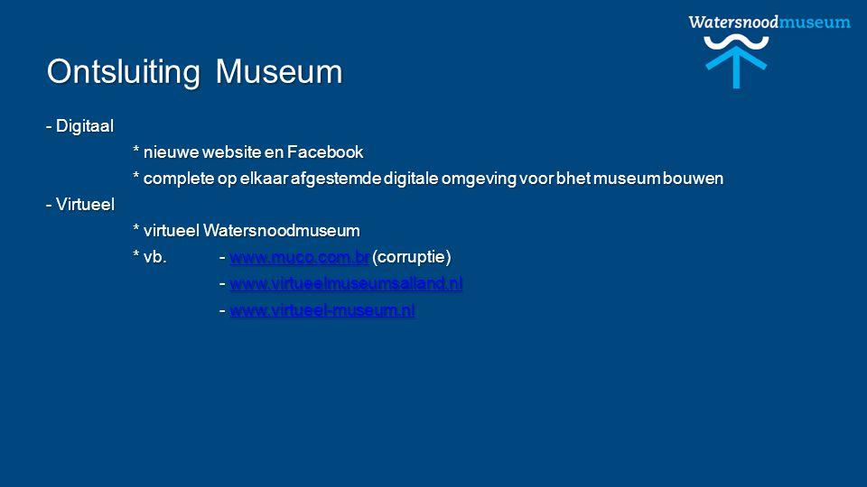 Ontsluiting Museum - Digitaal * nieuwe website en Facebook * complete op elkaar afgestemde digitale omgeving voor bhet museum bouwen - Virtueel * virtueel Watersnoodmuseum * vb.