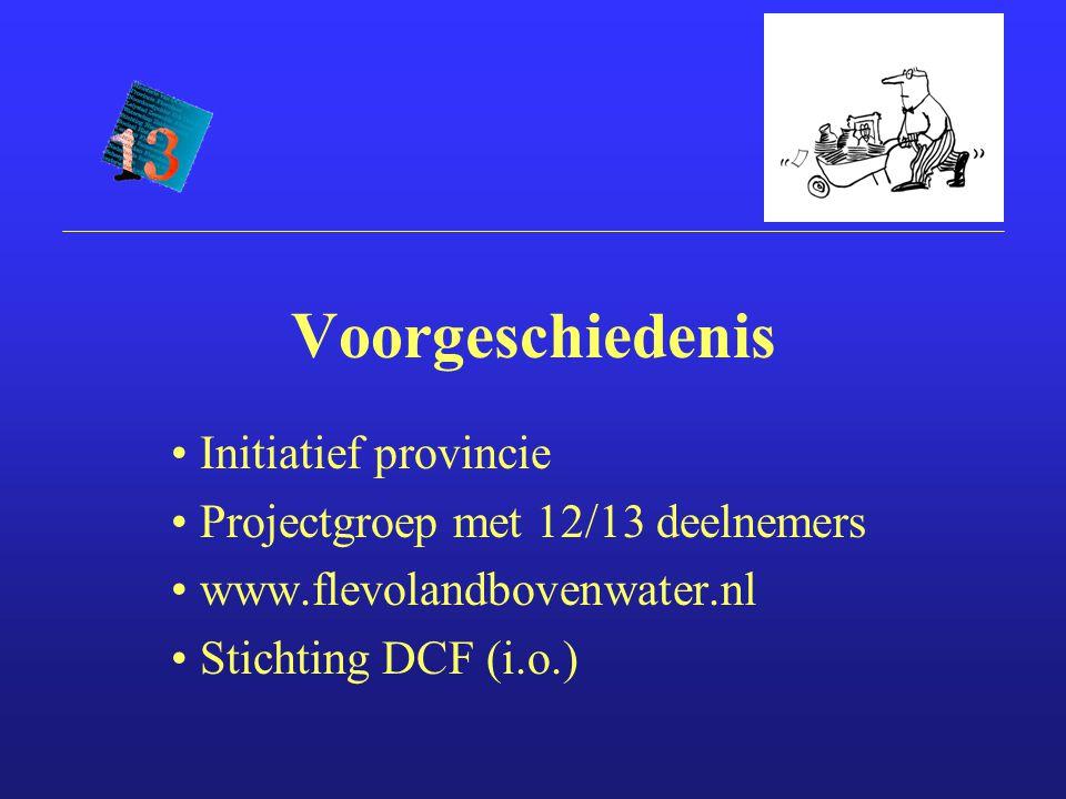 Voorgeschiedenis Initiatief provincie Projectgroep met 12/13 deelnemers www.flevolandbovenwater.nl Stichting DCF (i.o.)