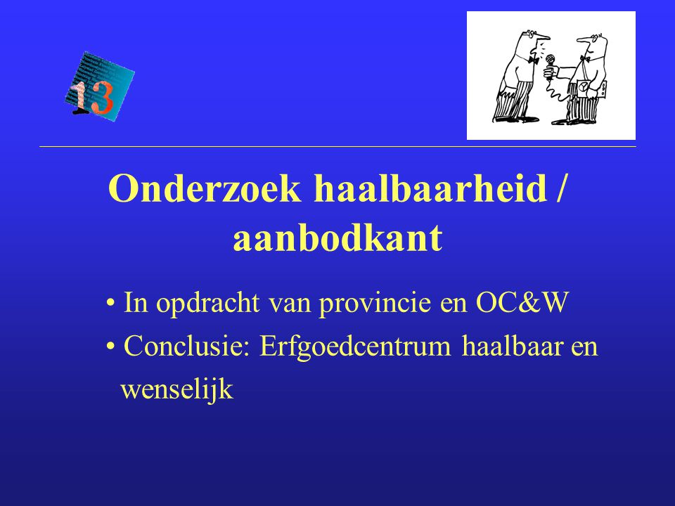 In opdracht van provincie en OC&W Conclusie: Erfgoedcentrum haalbaar en wenselijk Onderzoek haalbaarheid / aanbodkant