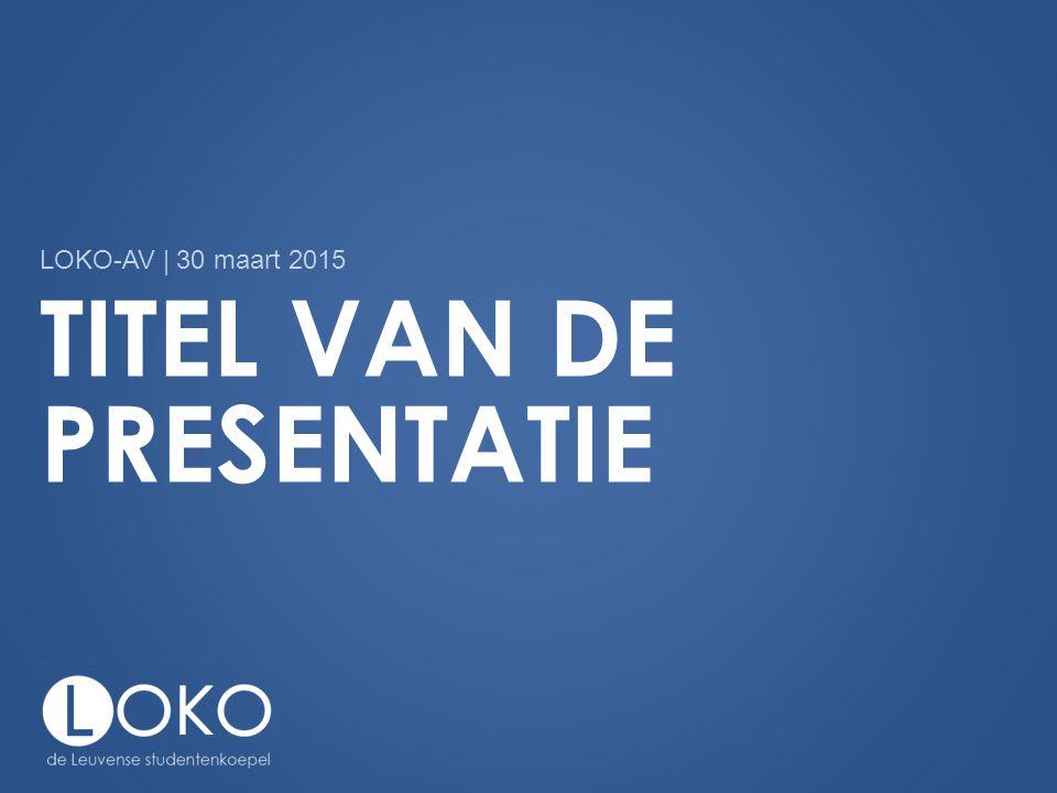 TITEL VAN DE PRESENTATIE LOKO-AV | 30 maart 2015