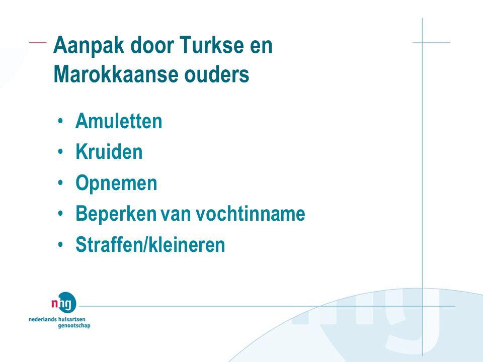 Aanpak door Turkse en Marokkaanse ouders Amuletten Kruiden Opnemen Beperken van vochtinname Straffen/kleineren