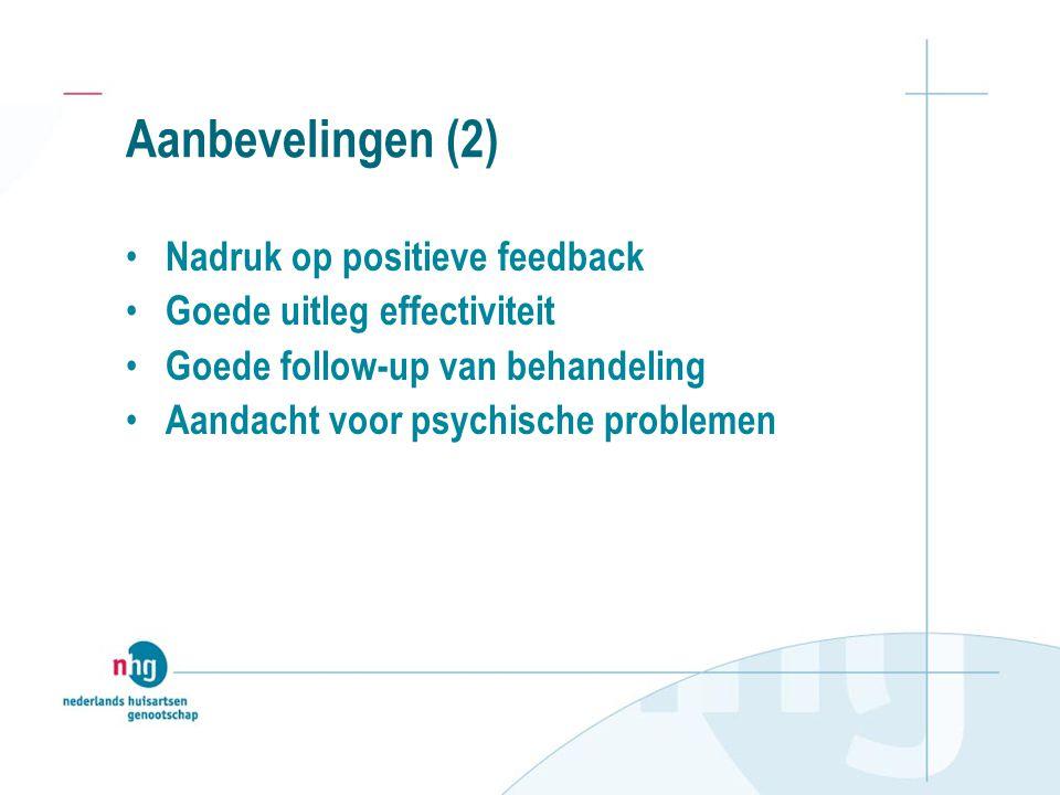 Aanbevelingen (2) Nadruk op positieve feedback Goede uitleg effectiviteit Goede follow-up van behandeling Aandacht voor psychische problemen