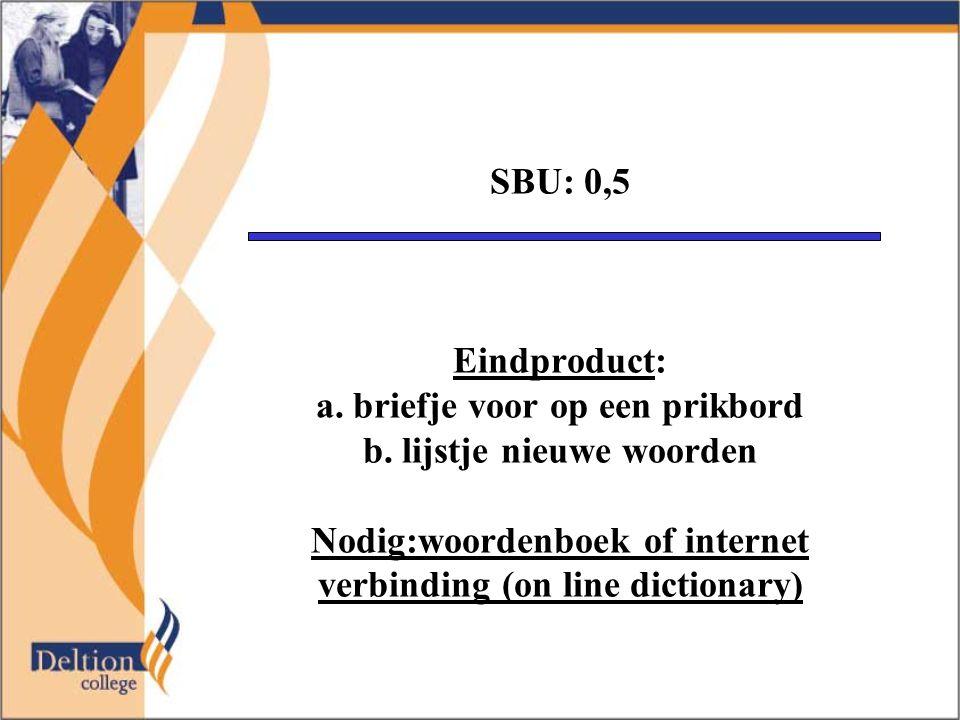 SBU: 0,5 Eindproduct: a. briefje voor op een prikbord b.